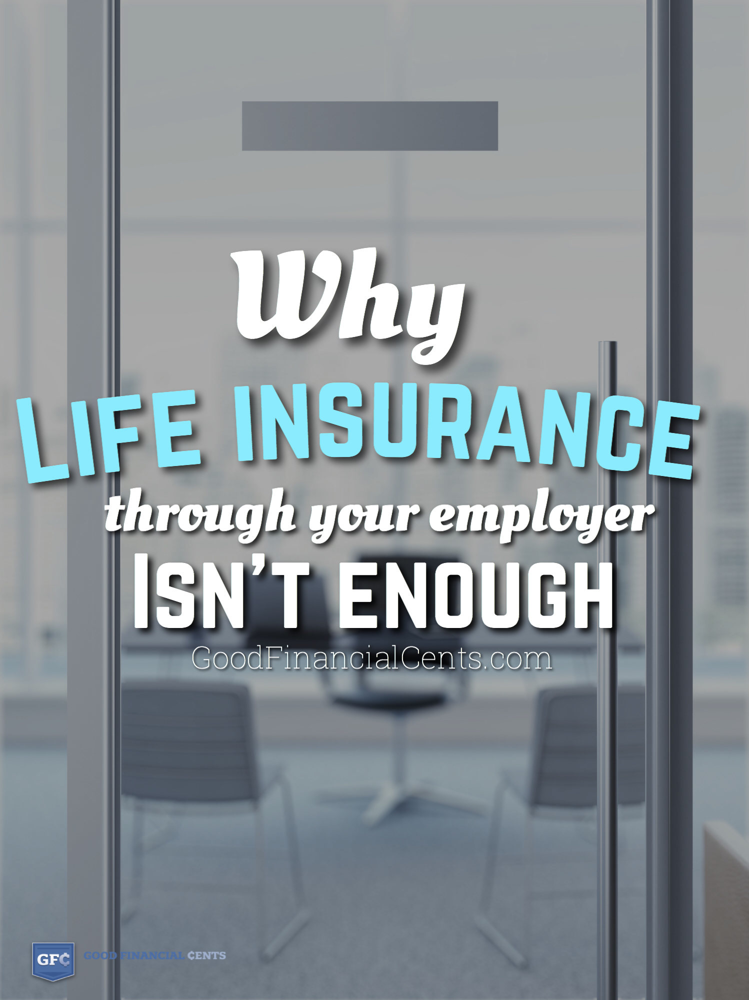 Is It Enough To Have Life Insurance Through Work Good